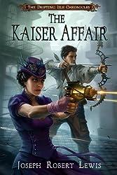 The Kaiser Affair: A Drifting Isle Chronicles Steampunk Thriller (The Drifting Isle Chronicles Book 1) (English Edition)