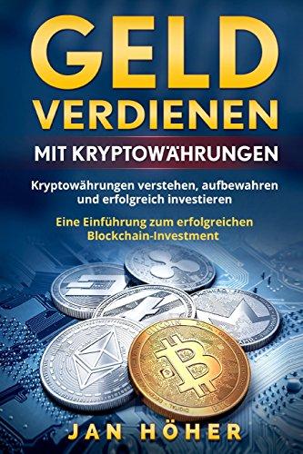 Geld verdienen mit Kryptowahrungen: Kryptowahrungen verstehen, aufbewahren und erfolgreich investieren. Eine Einfuhrung zum erfolgreichen Blockchain-Investment.  [Hoher, Jan] (Tapa Blanda)