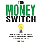 The Money Switch: How to Escape the 9-5, Acquire Financial Freedom, and Generate Passive Income for Life | Lee Stan