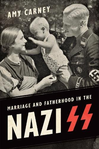 Marriage and Fatherhood in the Nazi SS (German and European Studies)