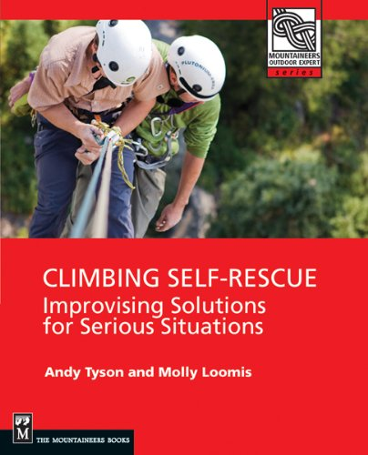 Climbing Self Rescue: Improvising Solutions for Serious Situations (Mountaineers Outdoor Expert) pdf epub