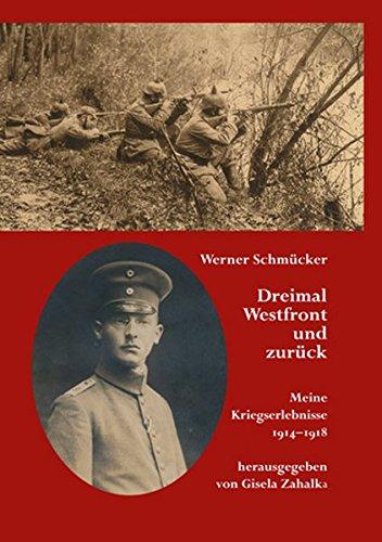 Dreimal Westfront und zurück: Meine Kriegserlebnisse 1914–1918