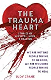img - for The Trauma Heart: We Are Not Bad People Trying to Be Good, We Are Wounded People Trying to Heal--Stories of Survival, Hope, and Healing book / textbook / text book