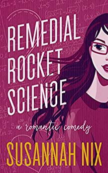 Remedial Rocket Science: A Romantic Comedy (Chemistry Lessons Book 1) by [Nix, Susannah]