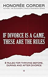 If Divorce is a Game, These are the Rules: 8 Rules for Thriving Before, During and After Divorce