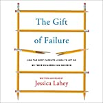 The Gift of Failure: How the Best Parents Learn to Let Go So Their Children Can Succeed | Jessica Lahey