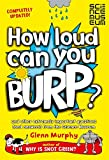 How Loud Can You Burp?: and other extremely important questions (and answers) from the Science Museum
