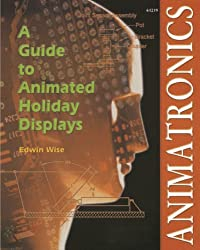 Animatronics : A Guide to Animated Holiday Displays