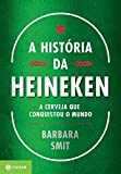 img - for A Historia da Heineken: A Cerveja Que Conquistou O (Em Portugues do Brasil) book / textbook / text book