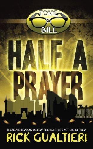 Half A Prayer (The Tome Of Bill) (Volume 6)