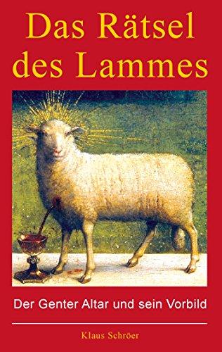 Das Rätsel des Lammes: Der Genter Altar und sein Vorbild (German Edition) por Klaus Schröer