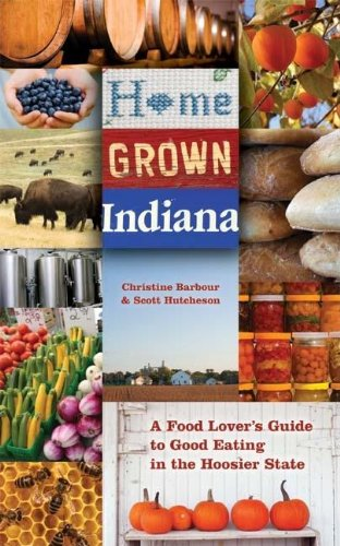 Home Grown Indiana: A Food Lover's Guide to Good Eating in the Hoosier State (Quarry Books)