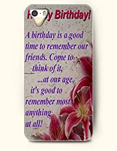 iPhone 4 4S Case OOFIT Phone Hard Case **NEW** Case with Design Happy Birthday! A Birthday Is A Good Time To Remember Our Friends. Come To Think Of It,... At Our Age,It'S Good To Remember Most Anything At All!- Proverbs Of Life - Case for Apple iPhone 4/4s