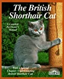 The British Shorthair Cat: Everything About Acquisitions, Care, Nutrition, Behavior, Health Care, and Breeding (Complete Pet Owner's Manual)