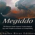 Megiddo: The History of the Famous Archaeological Site and Prophesized Battle of Armageddon Audiobook by  Charles River Editors Narrated by Colin Fluxman