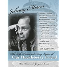 Johnny Mercer:: The Life, Times and Song Lyrics of Our Huckleberry Friend