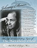 img - for Johnny Mercer:: The Life, Times and Song Lyrics of Our Huckleberry Friend book / textbook / text book
