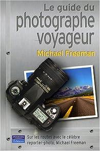 Le Guide du Photographe Voyageur par Michael Freeman
