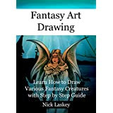 Fantasy Art Drawing: Learn How to Draw Various Fantasy Creatures with Step by Step Guide
