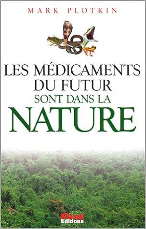 Téléchargements de livres gratuits Les médicaments du futur sont dans la nature 2876915677 FB2 by Mark Plotkin