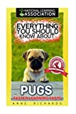 National Learning Association presents: EVERYTHING YOU SHOULD KNOW ABOUT: PUGS FASTER LEARNING FACTS Are your children curious about Pugs? Would they like to knowwhen Pugs arrived in Europe? Have they learntwhy they are a favorite among cel...