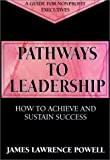 img - for Pathways to Leadership: How to Achieve and Sustain Success (JOSSEY BASS NONPROFIT & PUBLIC MANAGEMENT SERIES) book / textbook / text book