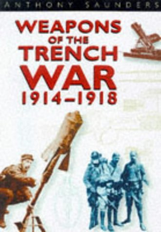 (Weapons of the Trench War: 1914-1918)
