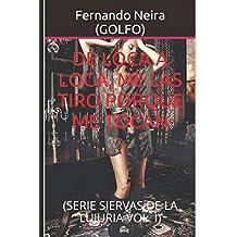 DE LOCA A LOCA, ME LAS TIRO PORQUE ME TOCAN: (SERIE SIERVAS DE LA LUJURIA VOL. I) (Spanish Edition)