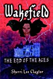 Front cover for the book Wakefield: The End of the Ages by Sherri Lee Claytor
