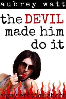 The Devil Made Him Do It by [Watt, Aubrey]