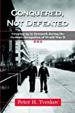 Conquered, Not Defeated: Growing Up in Denmark During the German Occupation of World War II