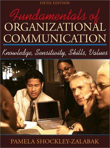 Fundamentals Of Organizational Communication: Knowledge, Sensitivity, Skills, And Values (5th Edition)
