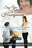Say Yes To The Honeymoon The Experts Guide To Planning The Perfect Honeymoon