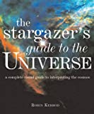 The Stargazer's Guide to the Universe, Robin Kerrod, 0764158449