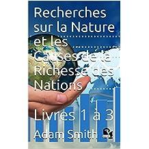 Recherches sur la Nature et les Causes de la Richesse des Nations: Livres 1 à 3 (French Edition)