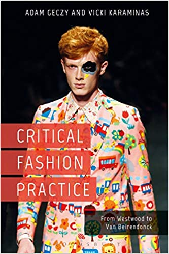Critical Fashion Practice From Westwood To Van Beirendonck Geczy Adam Karaminas Vicki 9781474265522 Amazon Com Books