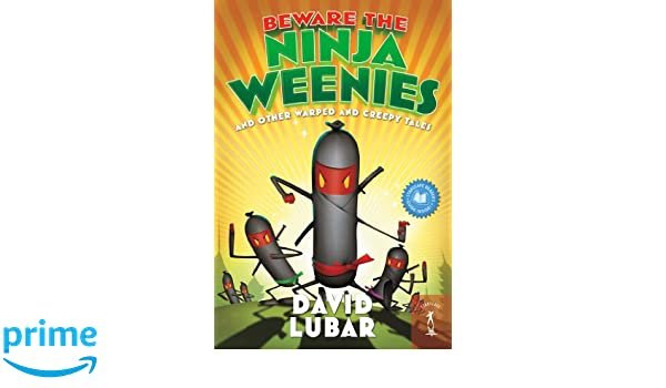 Beware the Ninja Weenies: And Other Warped and Creepy Tales ...