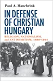 In Defense of Christian Hungary, Paul A. Hanebrink, 0801444853
