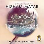 Anatomy of a Disappearance   Hisham Matar