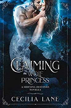 Claiming the Wolf Princess: A Shifting Destinies Novella by [Lane, Cecilia]