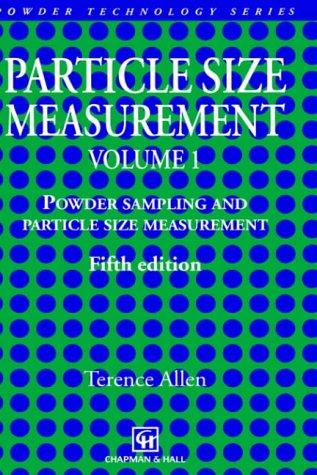 Particle Size Measurement: Volume 1: Powder sampling and particle size measurement (Particle Technology Series)