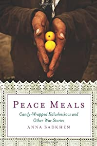 Peace Meals: Candy-Wrapped Kalashnikovs and Other War Stories by Free Press