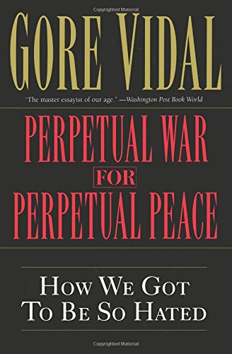 Perpetual War for Perpetual Peace: How We Got to Be So Hated (Tapa Blanda)