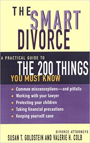 The smart divorce a practical guide to the 200 things you must know the smart divorce a practical guide to the 200 things you must know susan t goldstein valerie h colb 9781582380476 amazon books solutioingenieria Images