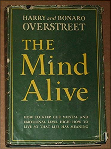 The Mind Alive: How to Keep Our Emotional Level High: How to Live So