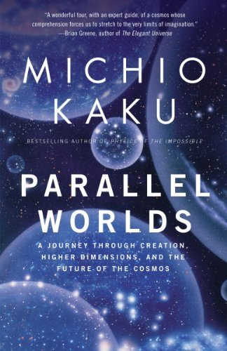Parallel Worlds: A Journey Through Creation, Higher Dimensions, and the Future of the Cosmos by Michio Kaku (2006-02-14)