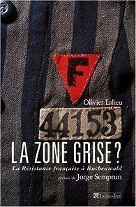 La zone grise ? : La Résistance française à Buchenwald par Olivier Lalieu