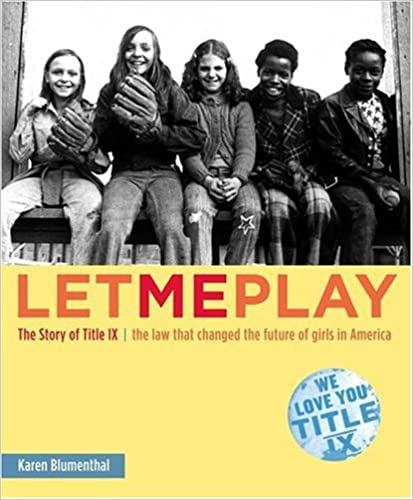 Libros de texto descargables gratis Let Me Play: The Story of Title IX: The Law That Changed the Future of Girls in America by Karen Blumenthal PDF 0689859570