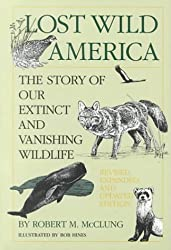 Lost Wild America: The Story of Our Extinct and Vanishing Wildlife