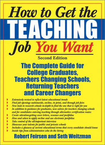 How to Get the Teaching Job You Want: The Complete Guide for College Graduates, Teachers Changing Schools, Returning Tea